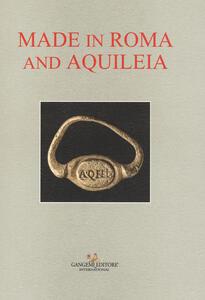 Made in Roma and Aquileia. Catalogo della mostra (Aquileia, 12 febbraio - 31 maggio 2017) - copertina