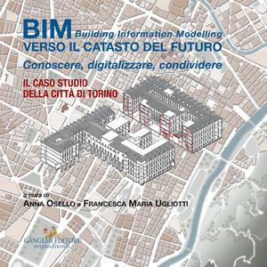 BIM: verso il catasto del futuro. Conoscere, digitalizzare, condividere. Il caso studio della Città di Torino - copertina