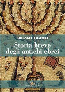 Storia breve degli antichi ebrei - Arcangelo Mafrici - copertina