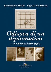 Odissea di un diplomatico ...che diranno i miei figli... - Claudio De Mohr,Ugo G. De Mohr - copertina