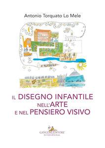 Il disegno infantile nell'arte e nel pensiero visivo - Antonio Torquato Lo Mele - copertina