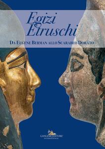 Egizi Etruschi. Da Eugene Berman allo scarabeo dorato. Ediz. a colori