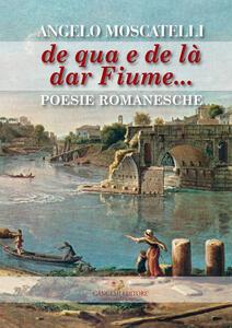 De qua e de là dar fiume... - Angelo Moscatelli - copertina