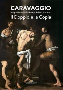 Caravaggio nel patrimonio del fondo edifici di culto. Il doppio e la copia. Catalogo della mostra (Roma, 21 giugno - 16 luglio 2017). Ediz. a colori - copertina