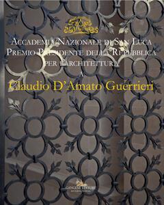 Claudio D'Amato Guerrieri. Accademia Nazionale di san Luca. Premio Presidente della Repubblica per l'architettura. Ediz. italiana e inglese - copertina