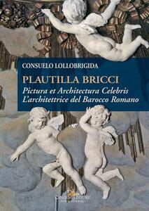 Plautilla Bricci. Pictura et Architectura Celebris. L'architettrice del barocco romano - Consuelo Lollobrigida - copertina