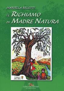 Il richiamo di madre natura. Ediz. a colori - Mariella Belotti - copertina