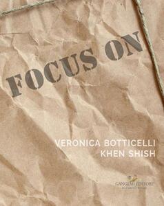 Focus on Veronica Botticelli e Khen Shish. La distanza delle ragioni. Ediz. italiana e inglese - copertina