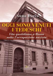 Oggi sono venuti i tedeschi. Vita quotidiana a Roma sotto l'occupazione nazista - Anna Doria - copertina
