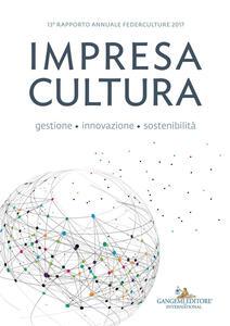 Impresa cultura. Gestione, innovazione, sostenibilità. 13° rapporto annuale Federculture 2017 - copertina