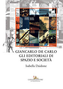 Giancarlo De Carlo. Gli editoriali di spazio e società - Isabella Daidone - copertina