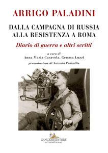 Arrigo Paladini. Dalla campagna di Russia alla resistenza a Roma. Diario di guerra e altri scritti - copertina