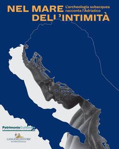 Nel mare dell'intimità. L'archeologia subacquea racconta l'Adriatico. Catalogo della mostra (Trieste, 17 dicembre 2017-1 maggio 2018). Ediz. a colori - copertina