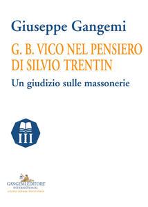 G. B. Vico nel pensiero di Silvio Trentin. Un giudizio sulle massonerie - Giuseppe Gangemi - copertina