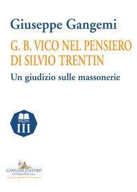 G. B. Vico nel pensiero di Silvio Trentin. Un giudizio sulle massonerie - Gangemi Giuseppe - wuz.it