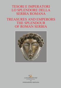 Tesori e imperatori. Lo splendore della Serbia romana-Treasure and emperors. The splendour of roman Serbia - copertina