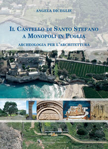 Il castello di Santo Stefano a Monopoli in Puglia. Archeologia per l'architettura - Angela Diceglie - copertina