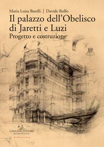 Il palazzo dell'Obelisco di Jaretti e Luzi. Progetto e costruzione. Ediz. illustrata - Maria Luisa Barelli,Davide Rolfo - copertina