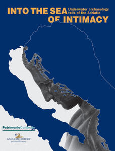 Into the sea of intimacy. Underwater archaeology tells of the Adriatic. Catalogo della mostra (Trieste, 17 dicembre 2017-1 maggio 2018). Ediz. a colori - Rita Auriemma - copertina