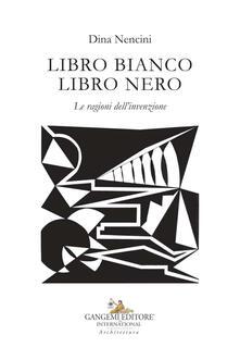 Letterarioprimopiano.it Libro bianco libro nero. Le ragioni dell'invenzione. Ediz. illustrata Image