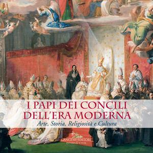 I Papi dei Concili dell'era moderna. Arte, storia, religiosità e cultura. Catalogo della mostra (Roma, 17 maggio-9 dicembre 2018). Ediz. a colori - copertina