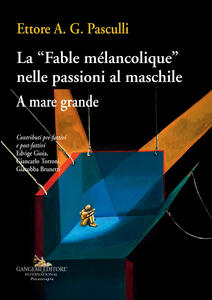La «Fable mélancolique» nelle passioni al maschile. A mare grande - Ettore A. G. Pasculli - copertina