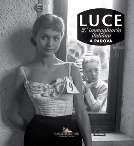 Luce. L'immaginario italiano a Padova. Catalogo della mostra (Padova, 15 giugno-2 settembre 2018). Ediz. illustrata - copertina