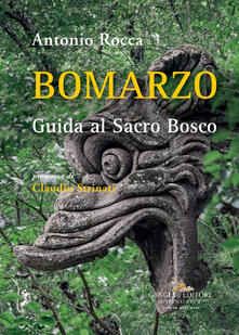 Bomarzo. Guida al Sacro Bosco. Ediz. illustrata - Antonio Rocca - copertina