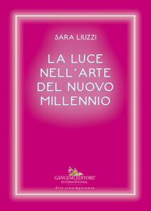 La luce nell'arte del nuovo millennio - Sara Liuzzi - copertina