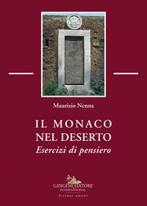 Il monaco nel deserto. Esercizi di pensiero - Maurizio Nenna - copertina
