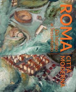 Roma città moderna. Da Nathan al Sessantotto. Catalogo della mostra (Roma, 29 marzo-2 dicembre 2018). Ediz. a colori - copertina