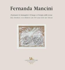 Fernanda Mancini. Il pensare le immagini è il luogo e il tempo delle icone. Ediz. italiana e tedesca
