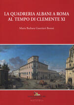 La quadreria Albani a Roma al tempo di Clemente XI. Ediz. a colori