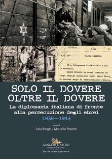 Daddyswing.es Solo il dovere oltre il dovere. La diplomazia italiana di fronte alla persecuzione degli ebrei 1938-1943. Ediz. illustrata Image