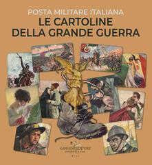 Le cartoline della Grande Guerra. Posta militare italiana. Ediz. illustrata.pdf
