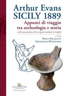 Arthur Evans. Sicily 1889. Appunti di viaggio tra archeologia e storia, with transcription of the original notebook in English.pdf