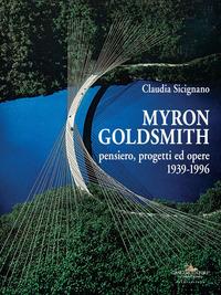 Myron Goldsmith. Pensiero, progetti ed opere 1939-1996. Ediz. illustrata - Sicignano Claudia - wuz.it