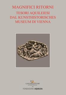 Tesori aquileiesi dal Kunsthistorisches Museum di Vienna. Magnifici ritorni. Catalogo della mostra (Aquileia, 9 giugno al 20 ottobre 2019). Ediz. illustrata.pdf
