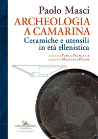 Archeologia a Camarina. Ceramiche e utensili in età ellenistica - Masci Paolo - wuz.it