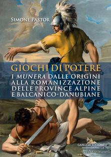 Giochi di potere. I munera dalle origini alla romanizzazione delle province alpine e balcanico-danubiane.pdf