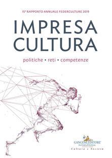 Impresa cultura. Politiche, reti, competenze. 15º rapporto annuale Federculture 2019 - Federculture - ebook