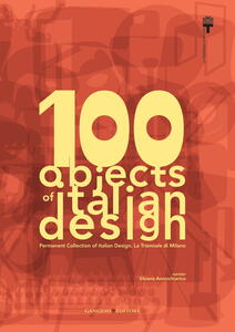 100 objects of italian design. Permanent collection of italian design. The Milan Triennale. Ediz. illustrata