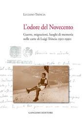 L'odore del Novecento. Guerre, migrazioni, luoghi di memoria nelle carte di Luigi Trincia (1912-1990)