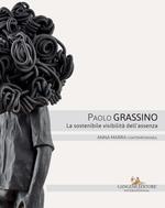 Paolo Grassino. La sostenibile visibilità dell'assenza. Catalogo della mostra (Roma, 18 maggio-30 giugno 2017). Ediz. italiana e inglese