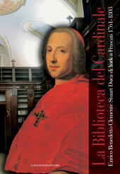 La biblioteca del cardinale. Enrico Benedetto Clemente Stuart duca di York a Frascati (1761-1803). Catalogo della mostra