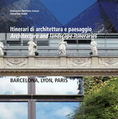 Itinerari di architettura e paesaggio-Architecture and landscape itineraries. Barcellona, Lyon, Paris