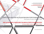 Idee in gara per il padiglione italiano all'Expo Shanghai 2010. Il futuro delle città veste made in Italy. Ediz. italiana e inglese