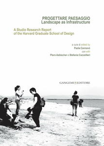 Progettare paesaggio. Landscape as infrastructure. A studio research report of the harvard graduate school of design. Ediz. italiana e inglese