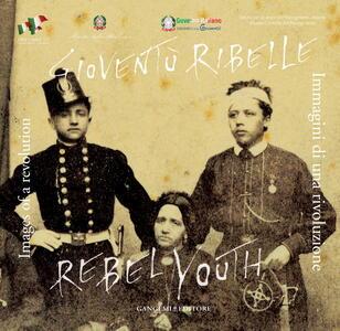 Gioventù ribelle. Immagini di una rivoluzione. Ediz. italiana e inglese