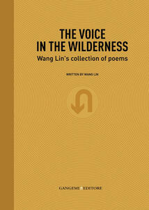 Thevoice in the wilderness. Wang Lin's collection of poems. Ediz. inglese e cinese